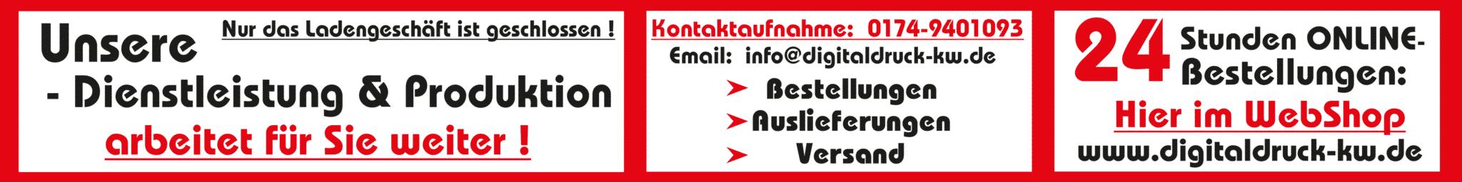 Unsere Dienstleistung & Produktion arbeitet für Sie weiter! Kontaktaufnahme: 0174-9401093 - 24 Stunden ONLINE-Bestellungen